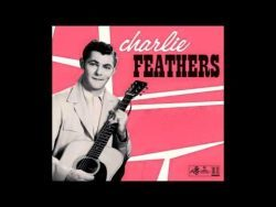 Charlie Feathers – Can't Hardly Stand It – 1956