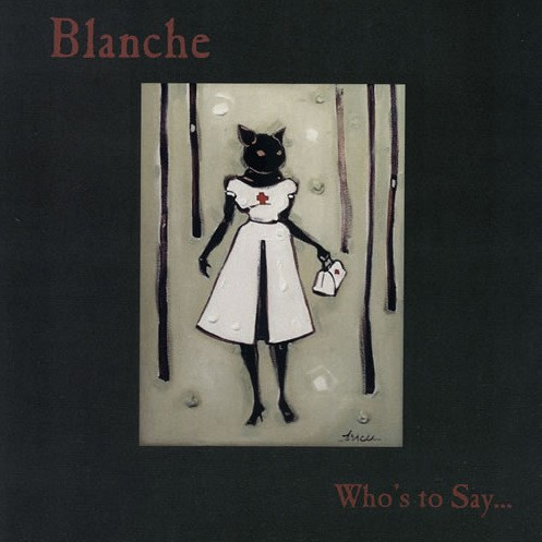 Blanche – Who's to Say… – 2003