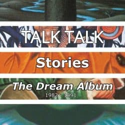 Talk Talk | Stories: the Dream Album – 1982-1991