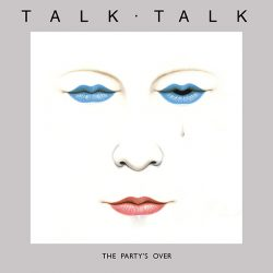 Talk Talk   The Party's Over – 1982
