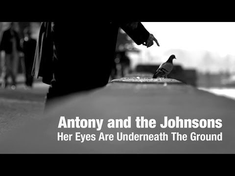 Antony and the Johnsons – Her Eyes Are Underneath The Ground